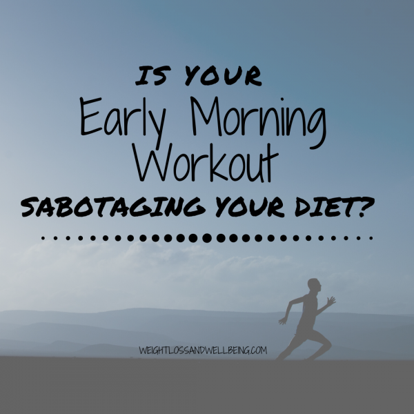 Early morning workouts sabotaging your diet?