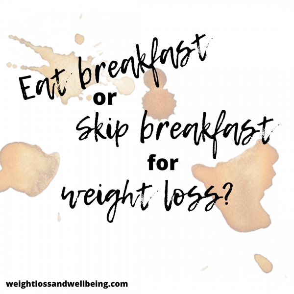 Eat or Skip Breakfast for Weight Loss