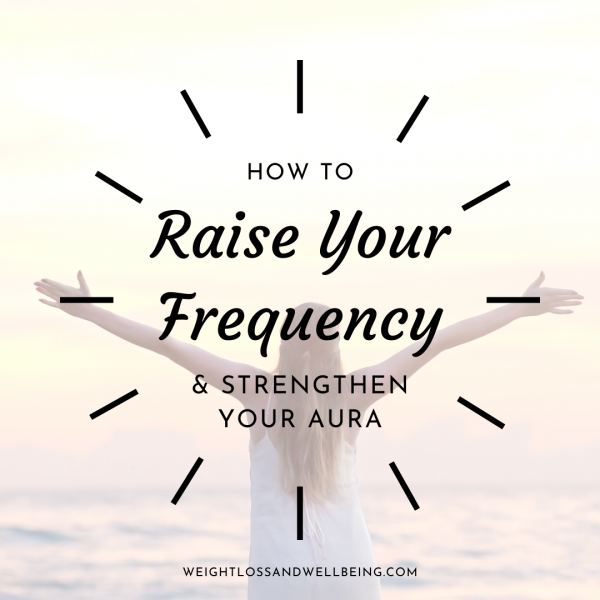 raise your frequency & strengthen your aura