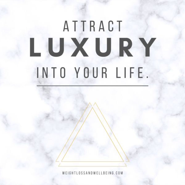 Attract Luxury into your Life